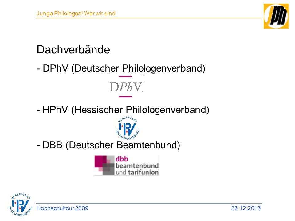 Dachverbände - DPhV (Deutscher Philologenverband) - HPhV (Hessischer Philologenverband) - DBB (Deutscher Beamtenbund) Hochschultour 200926.12.2013 Jun