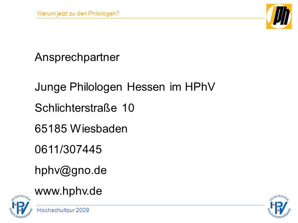 Ansprechpartner Junge Philologen Hessen im HPhV Schlichterstraße 10 65185 Wiesbaden 0611/307445 hphv@gno.de www.hphv.de Warum jetzt zu den Philologen?