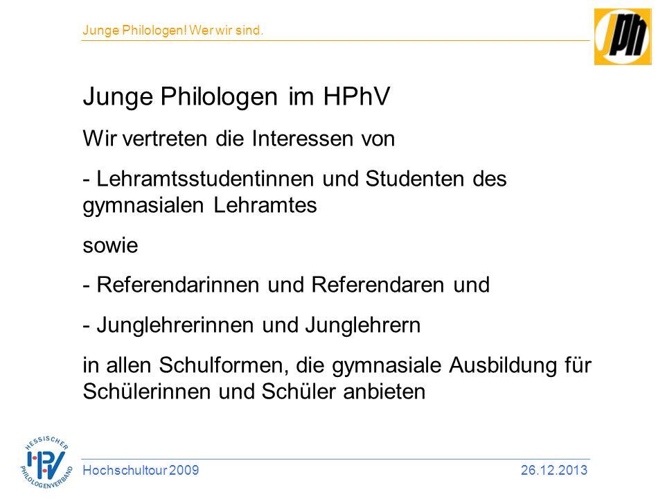 Junge Philologen im HPhV Wir vertreten die Interessen von - Lehramtsstudentinnen und Studenten des gymnasialen Lehramtes sowie - Referendarinnen und R