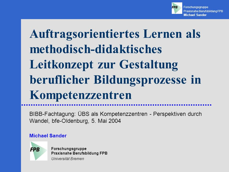 Forschungsgruppe Praxisnahe Berufsbildung FPB Michael Sander Leitlinien beruflicher Bildung Berufliche Bildung im Handwerk 1.