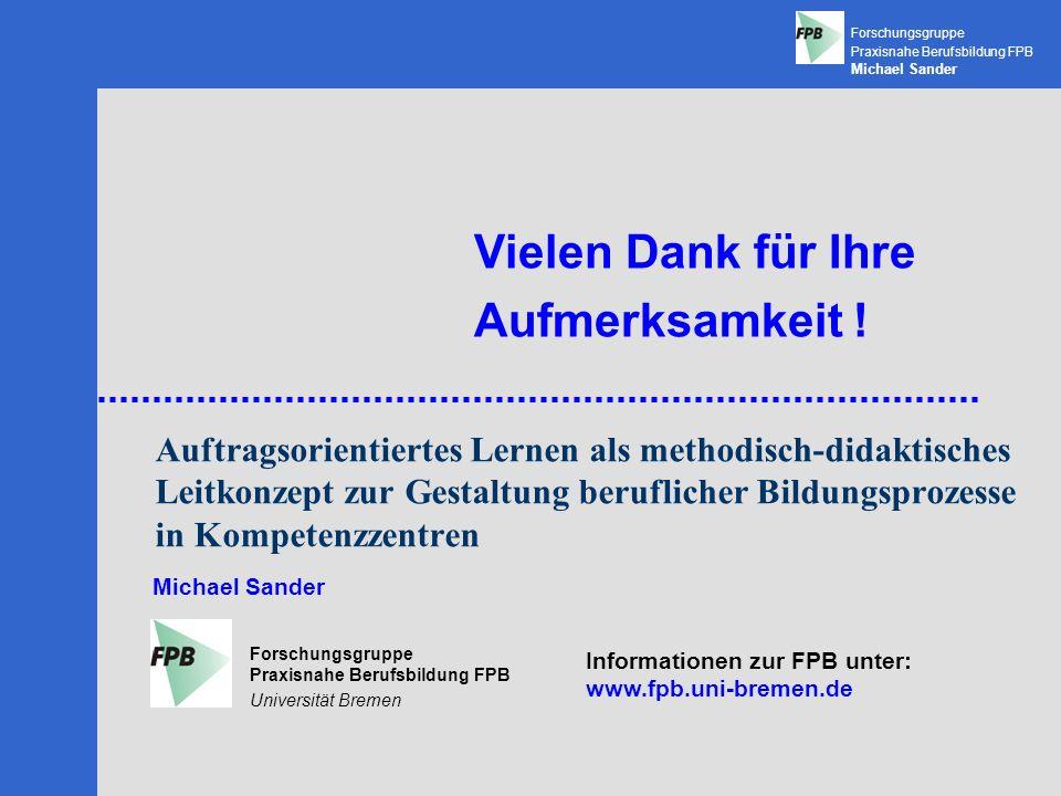 Forschungsgruppe Praxisnahe Berufsbildung FPB Michael Sander Forschungsgruppe Praxisnahe Berufsbildung FPB Universität Bremen Michael Sander Vielen Dank für Ihre Aufmerksamkeit .