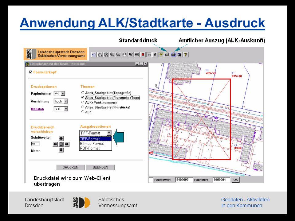 Landeshauptstadt Dresden Städtisches Vermessungsamt Geodaten - Aktivitäten In den Kommunen Anwendung ALK/Stadtkarte - Ausdruck