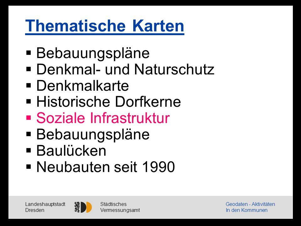 Landeshauptstadt Dresden Städtisches Vermessungsamt Geodaten - Aktivitäten In den Kommunen Thematische Karten Bebauungspläne Denkmal- und Naturschutz Denkmalkarte Historische Dorfkerne Soziale Infrastruktur Bebauungspläne Baulücken Neubauten seit 1990