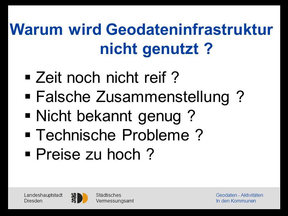 Landeshauptstadt Dresden Städtisches Vermessungsamt Geodaten - Aktivitäten In den Kommunen Warum wird Geodateninfrastruktur nicht genutzt .
