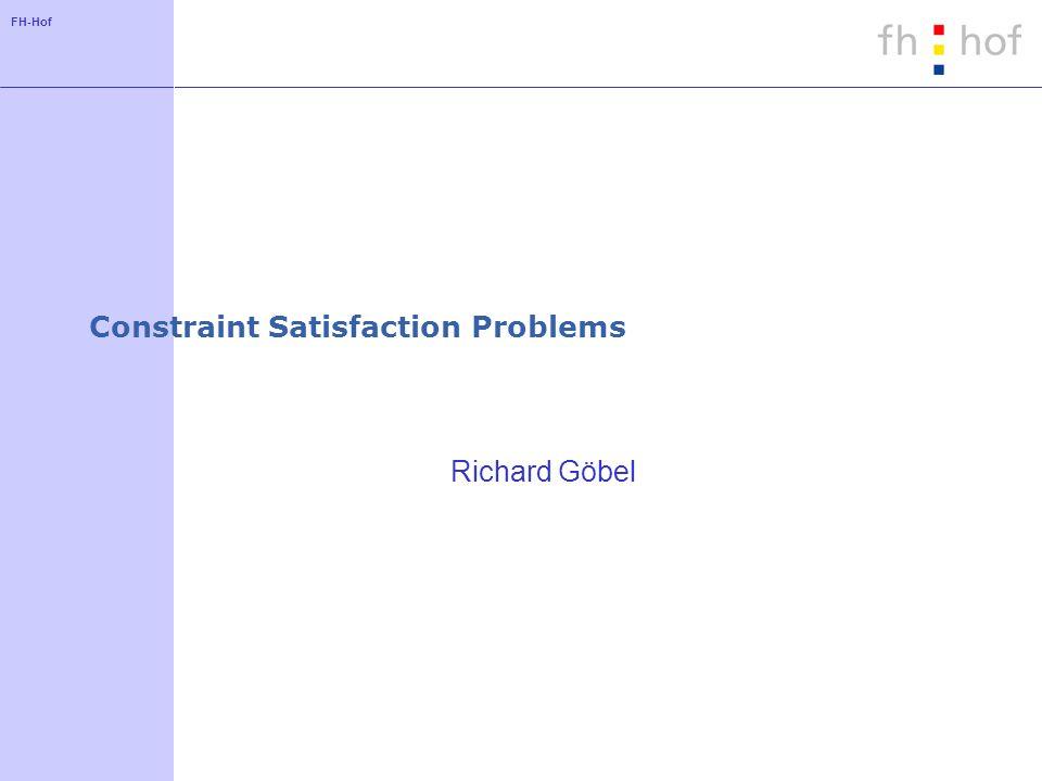 FH-Hof Constraint Satisfaction Problems Richard Göbel