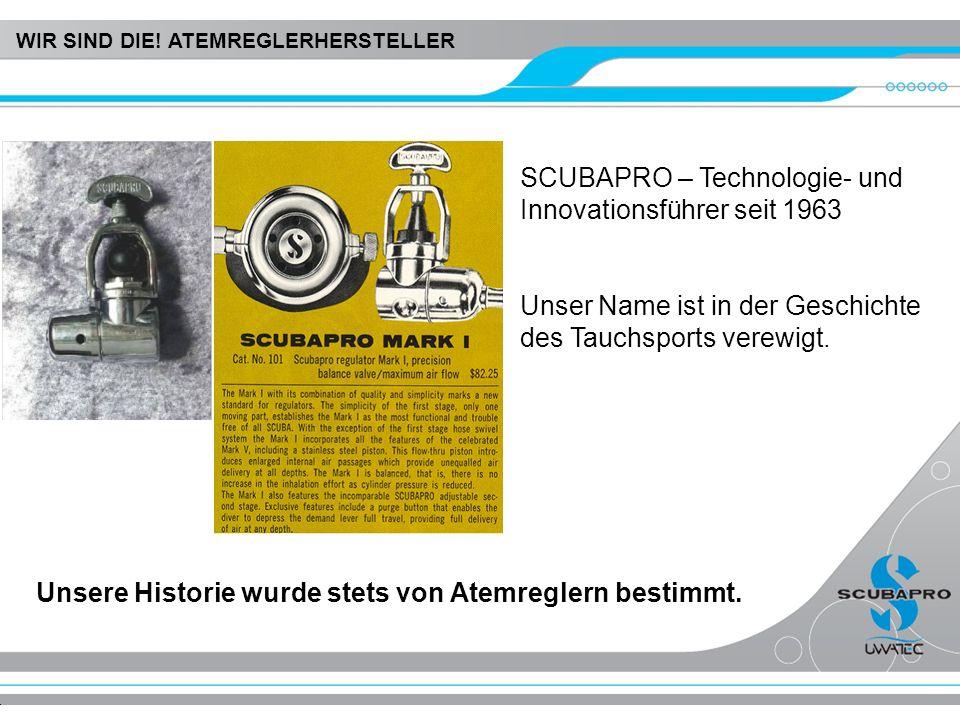 Unsere Historie wurde stets von Atemreglern bestimmt. SCUBAPRO – Technologie- und Innovationsführer seit 1963 Unser Name ist in der Geschichte des Tau