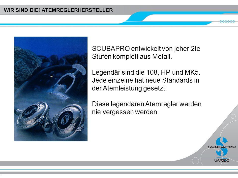 SCUBAPRO entwickelt von jeher 2te Stufen komplett aus Metall. Legendär sind die 108, HP und MK5. Jede einzelne hat neue Standards in der Atemleistung