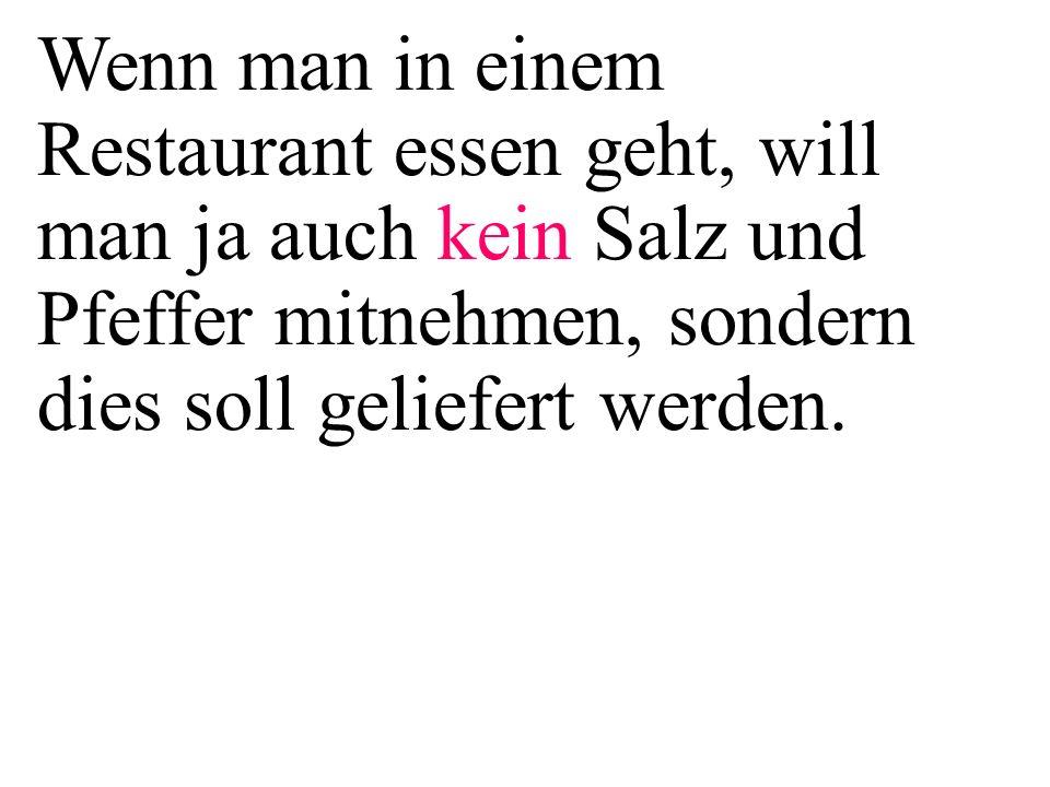 Wenn man in einem Restaurant essen geht, will man ja auch kein Salz und Pfeffer mitnehmen, sondern dies soll geliefert werden.