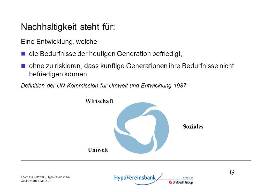 G Thomas Grotowski, HypoVereinsbank Güstrow am 1. März 07 Nachhaltigkeit steht für: Eine Entwicklung, welche die Bedürfnisse der heutigen Generation b