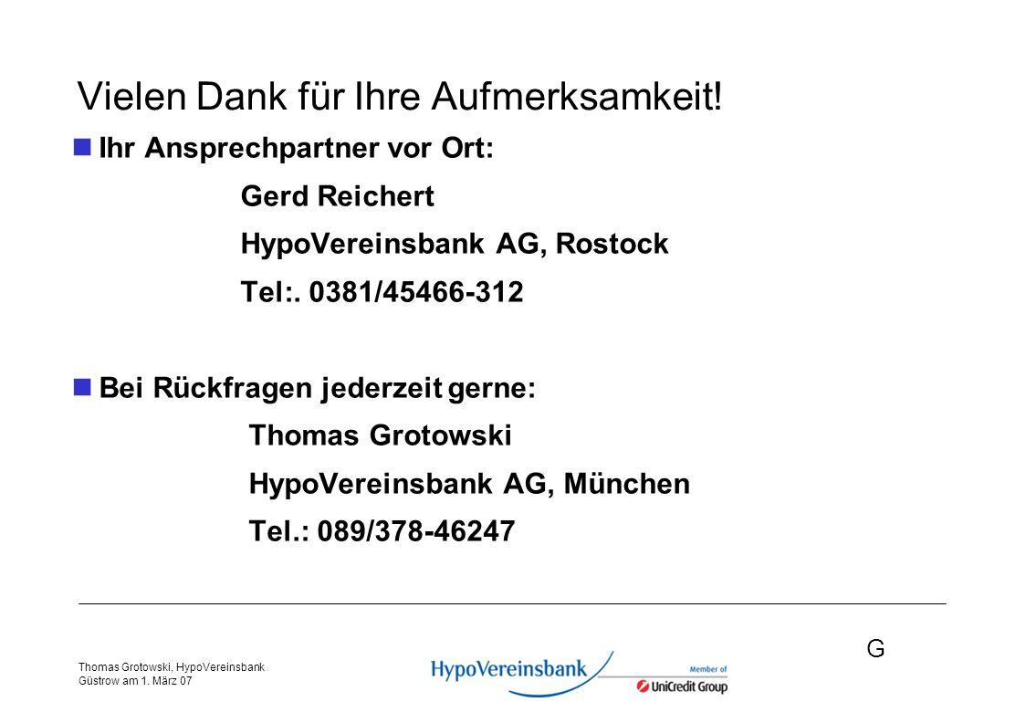 G Thomas Grotowski, HypoVereinsbank Güstrow am 1.März 07 Vielen Dank für Ihre Aufmerksamkeit.
