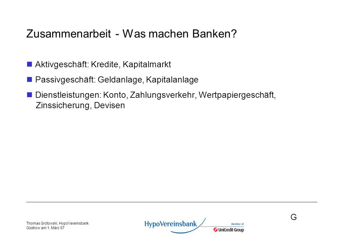 G Thomas Grotowski, HypoVereinsbank Güstrow am 1. März 07 Zusammenarbeit - Was machen Banken.