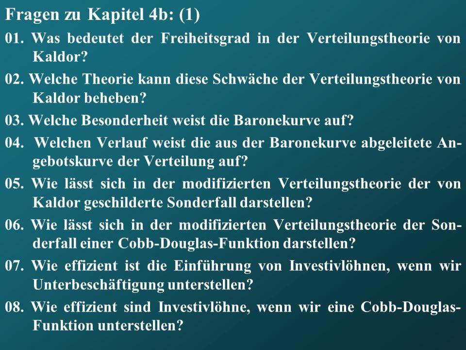 Fragen zu Kapitel 4b: (1) 01. Was bedeutet der Freiheitsgrad in der Verteilungstheorie von Kaldor? 02. Welche Theorie kann diese Schwäche der Verteilu