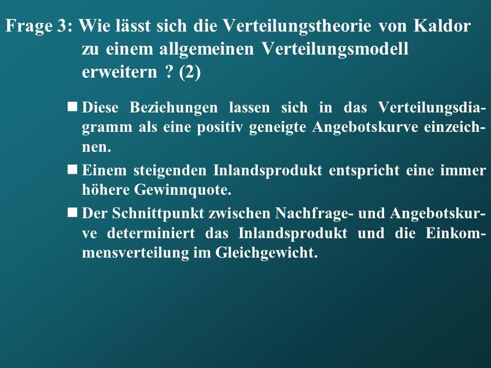 Frage 3: Wie lässt sich die Verteilungstheorie von Kaldor zu einem allgemeinen Verteilungsmodell erweitern ? (2) Diese Beziehungen lassen sich in das