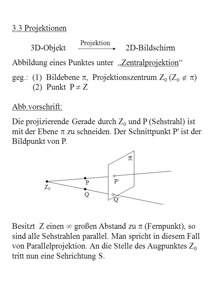 Abbildung eines Punktes unter Parallelprojektion: geg.: (1) Bildebene, Projektionsrichtung S (2) Punkt P Abb.vorschrift: Die projizierende Gerade durch P mit der Richtung S ist mit der Ebene zu schneiden.