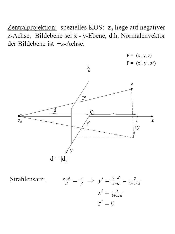 Matrix-Form: Algorithmus Zentralprojektion: geg.: Augpunkt, Bildebene A, abzubildendes Objekt P, Koordinatensystem S 1 1.