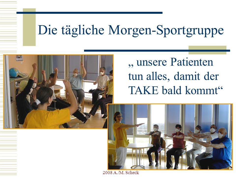 2008 A./M. Scheck Die tägliche Morgen-Sportgruppe unsere Patienten tun alles, damit der TAKE bald kommt
