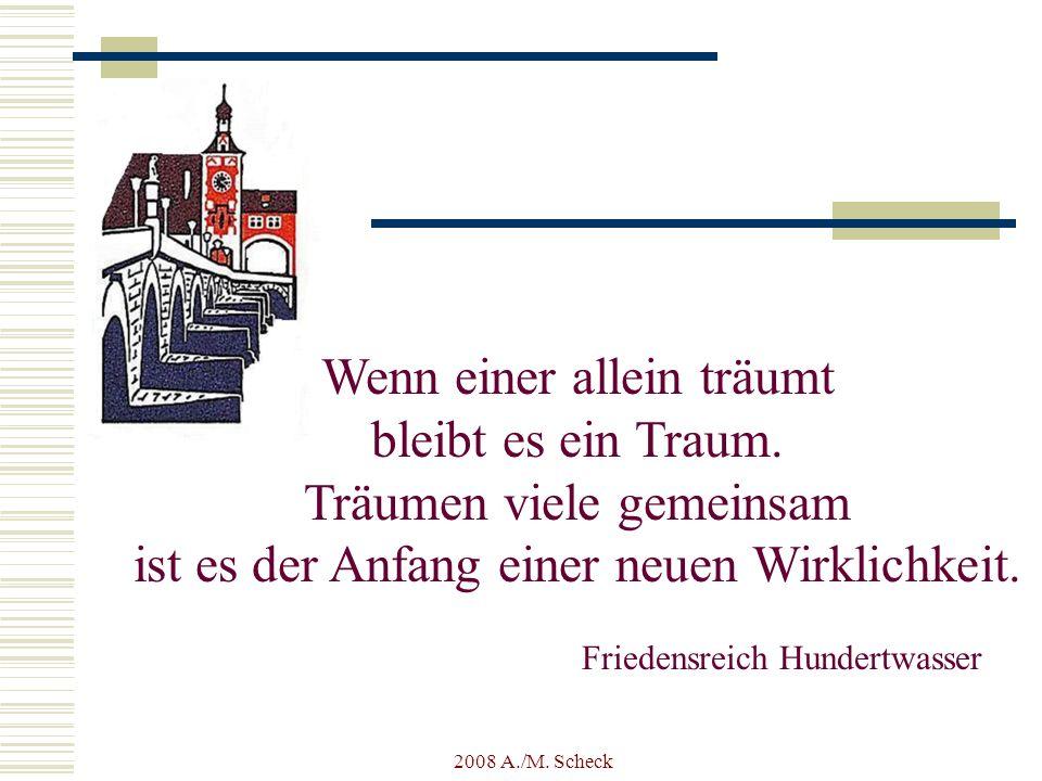 2008 A./M. Scheck Wenn einer allein träumt bleibt es ein Traum. Träumen viele gemeinsam ist es der Anfang einer neuen Wirklichkeit. Friedensreich Hund