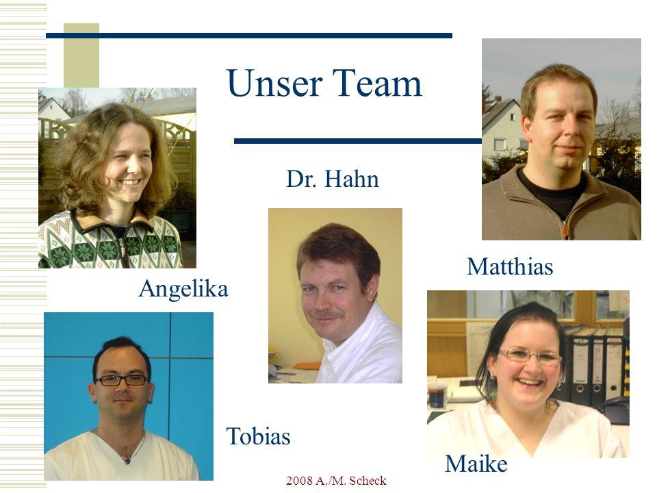 2008 A./M. Scheck Unser Team Dr. Hahn Matthias Angelika Tobias Maike