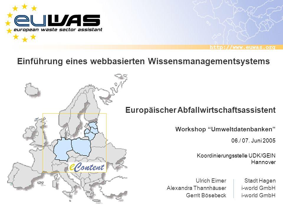 http://www.euwas.org Einführung eines webbasierten Wissensmanagementsystems Workshop Umweltdatenbanken 06./ 07. Juni 2005 Europäischer Abfallwirtschaf