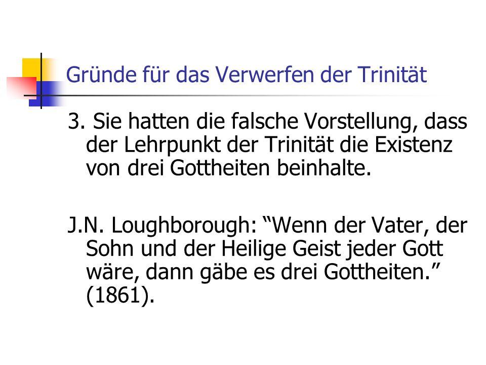 Gründe für das Verwerfen der Trinität 3. Sie hatten die falsche Vorstellung, dass der Lehrpunkt der Trinität die Existenz von drei Gottheiten beinhalt