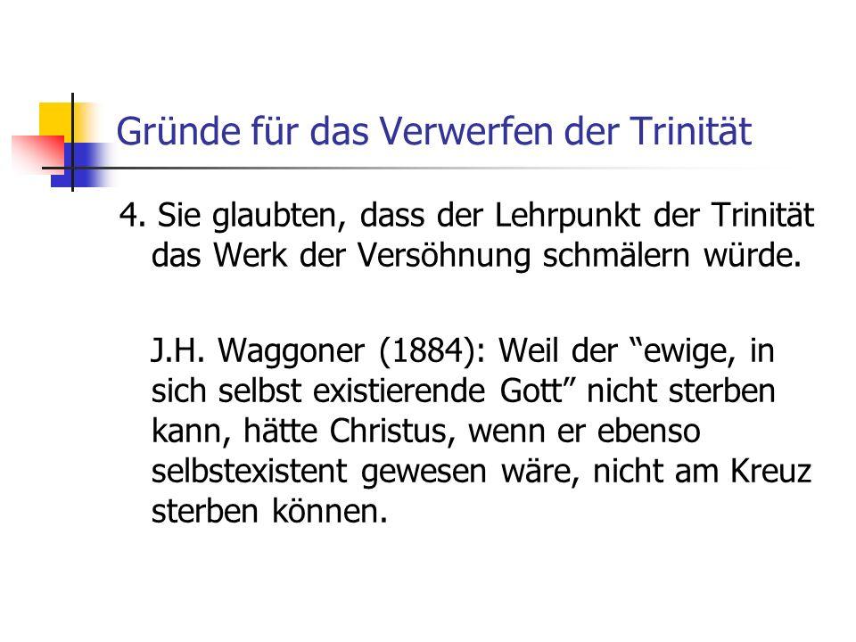 Gründe für das Verwerfen der Trinität 4. Sie glaubten, dass der Lehrpunkt der Trinität das Werk der Versöhnung schmälern würde. J.H. Waggoner (1884):