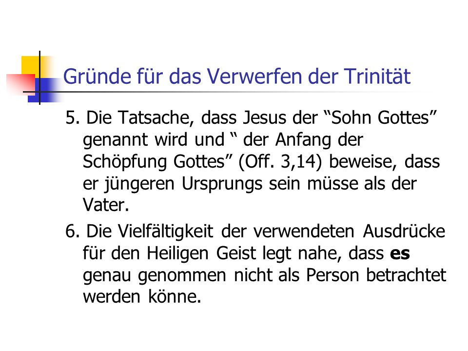 Gründe für das Verwerfen der Trinität 5. Die Tatsache, dass Jesus der Sohn Gottes genannt wird und der Anfang der Schöpfung Gottes (Off. 3,14) beweise