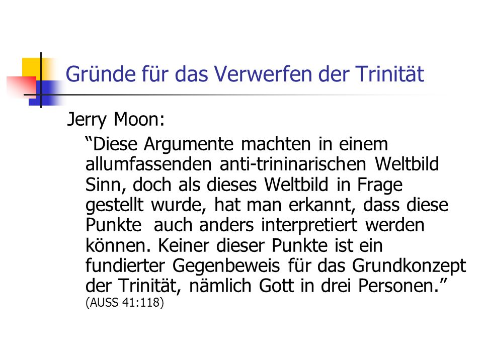 Gründe für das Verwerfen der Trinität Jerry Moon: Diese Argumente machten in einem allumfassenden anti-trininarischen Weltbild Sinn, doch als dieses W