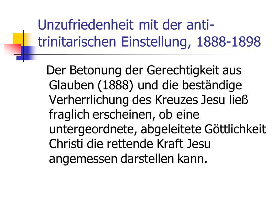 Unzufriedenheit mit der anti- trinitarischen Einstellung, 1888-1898 Der Betonung der Gerechtigkeit aus Glauben (1888) und die beständige Verherrlichun