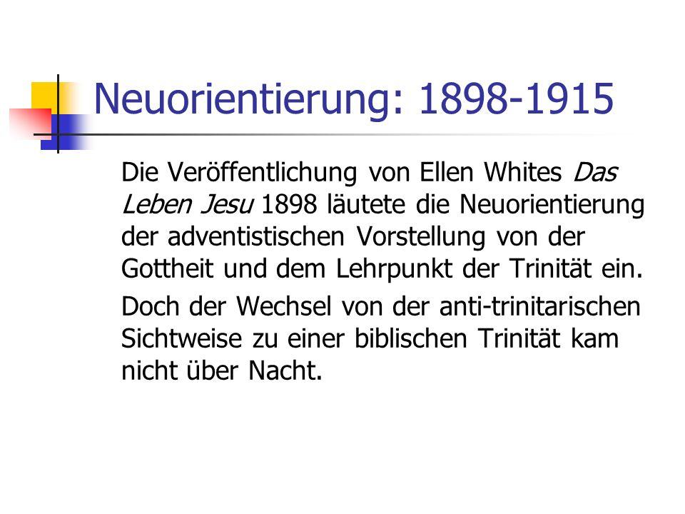 Neuorientierung: 1898-1915 Die Veröffentlichung von Ellen Whites Das Leben Jesu 1898 läutete die Neuorientierung der adventistischen Vorstellung von d