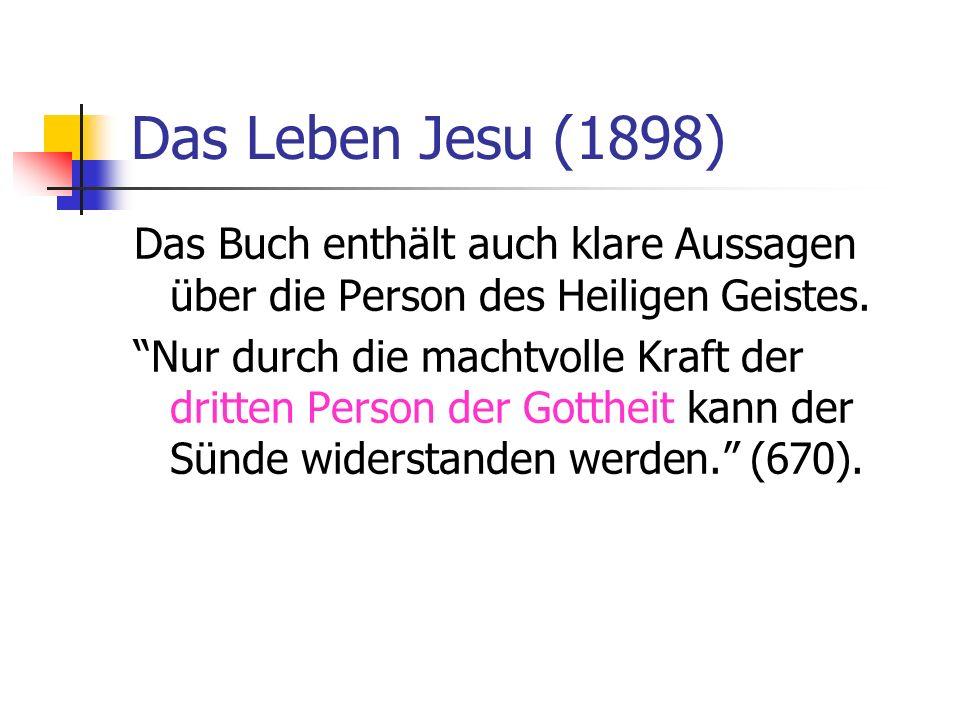 Das Leben Jesu (1898) Das Buch enthält auch klare Aussagen über die Person des Heiligen Geistes. Nur durch die machtvolle Kraft der dritten Person der