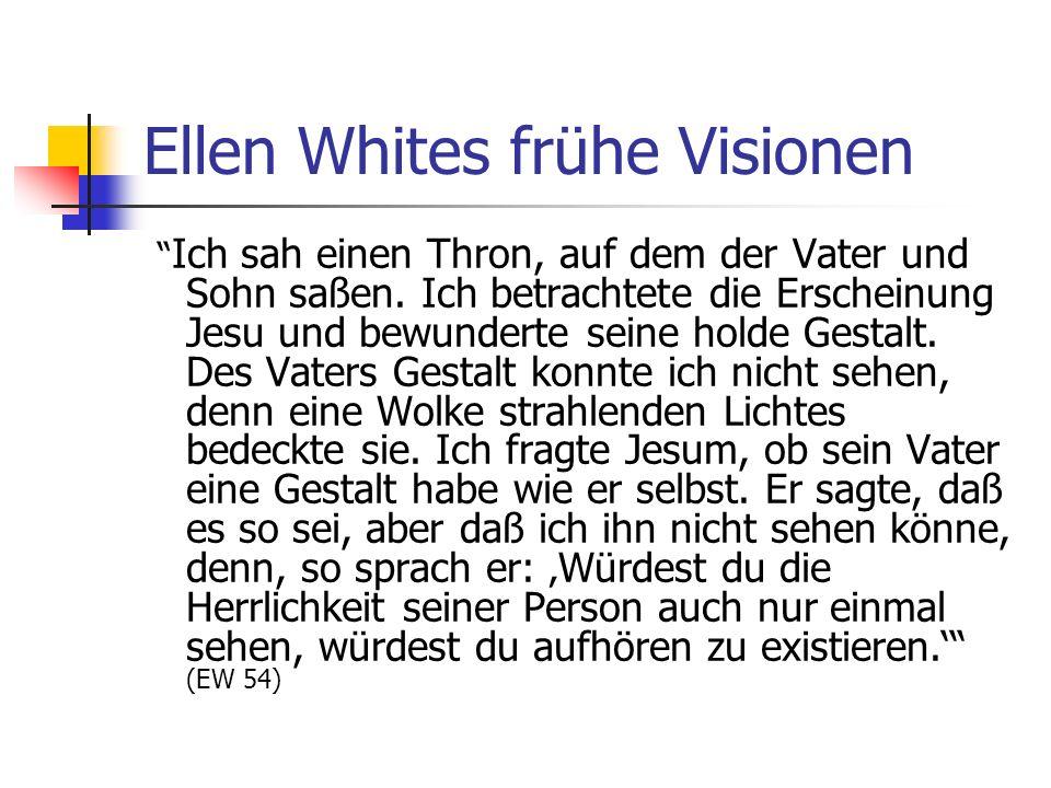 Ellen Whites frühe Visionen Ich sah einen Thron, auf dem der Vater und Sohn saßen. Ich betrachtete die Erscheinung Jesu und bewunderte seine holde Ges