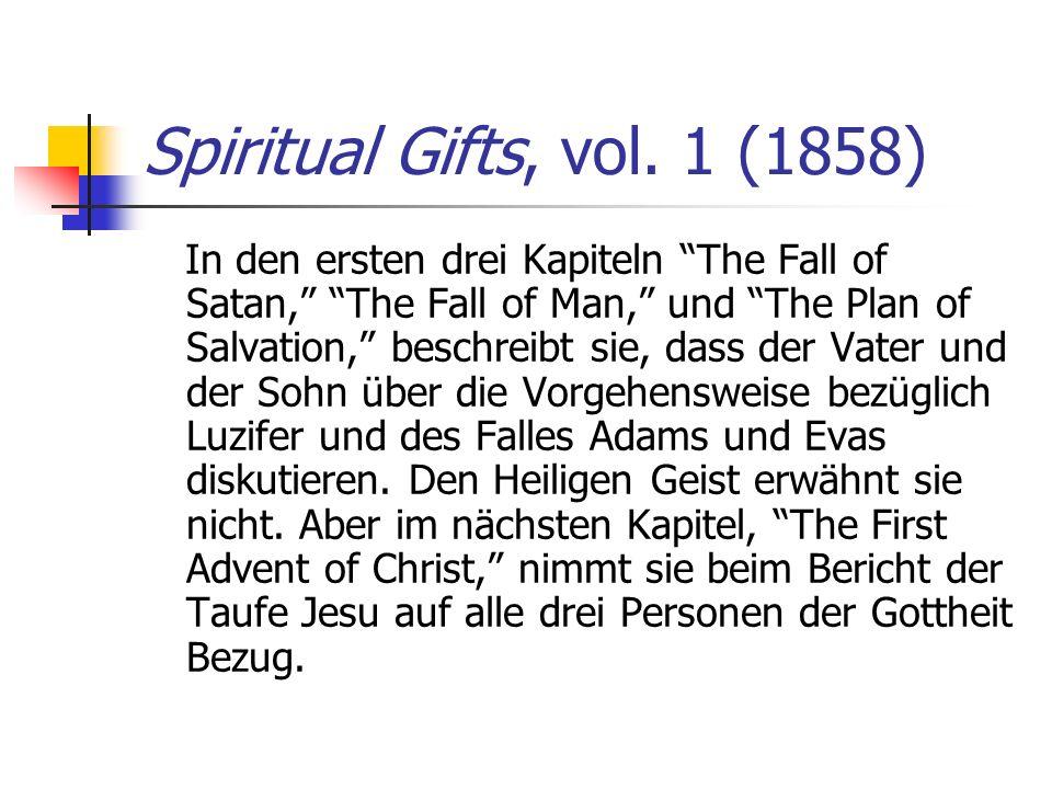 Spiritual Gifts, vol. 1 (1858) In den ersten drei Kapiteln The Fall of Satan, The Fall of Man, und The Plan of Salvation, beschreibt sie, dass der Vat