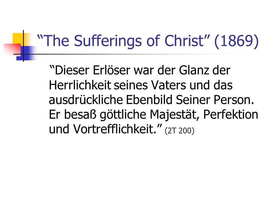 The Sufferings of Christ (1869) Dieser Erlöser war der Glanz der Herrlichkeit seines Vaters und das ausdrückliche Ebenbild Seiner Person. Er besaß göt