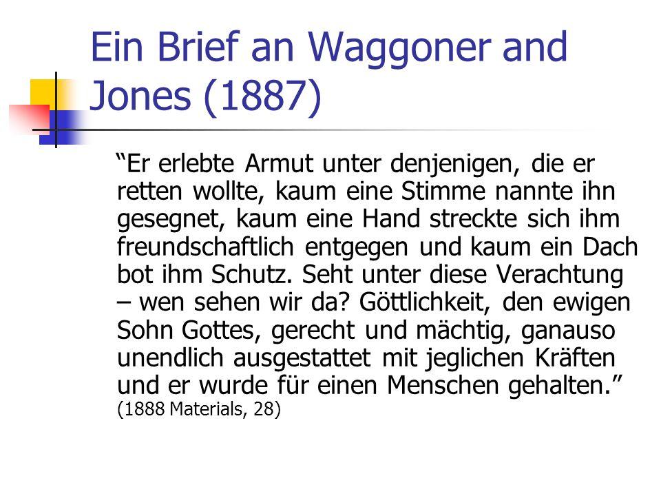 Ein Brief an Waggoner and Jones (1887) Er erlebte Armut unter denjenigen, die er retten wollte, kaum eine Stimme nannte ihn gesegnet, kaum eine Hand s