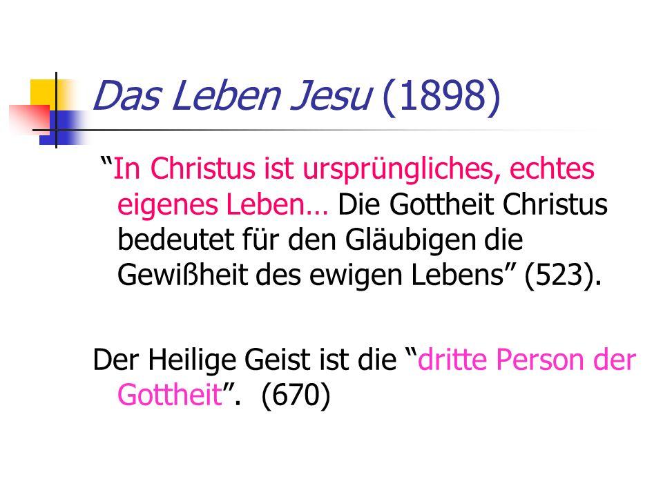 Das Leben Jesu (1898) In Christus ist ursprüngliches, echtes eigenes Leben… Die Gottheit Christus bedeutet für den Gläubigen die Gewißheit des ewigen