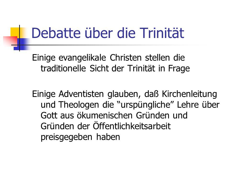 Debatte über die Trinität Einige evangelikale Christen stellen die traditionelle Sicht der Trinität in Frage Einige Adventisten glauben, daß Kirchenle