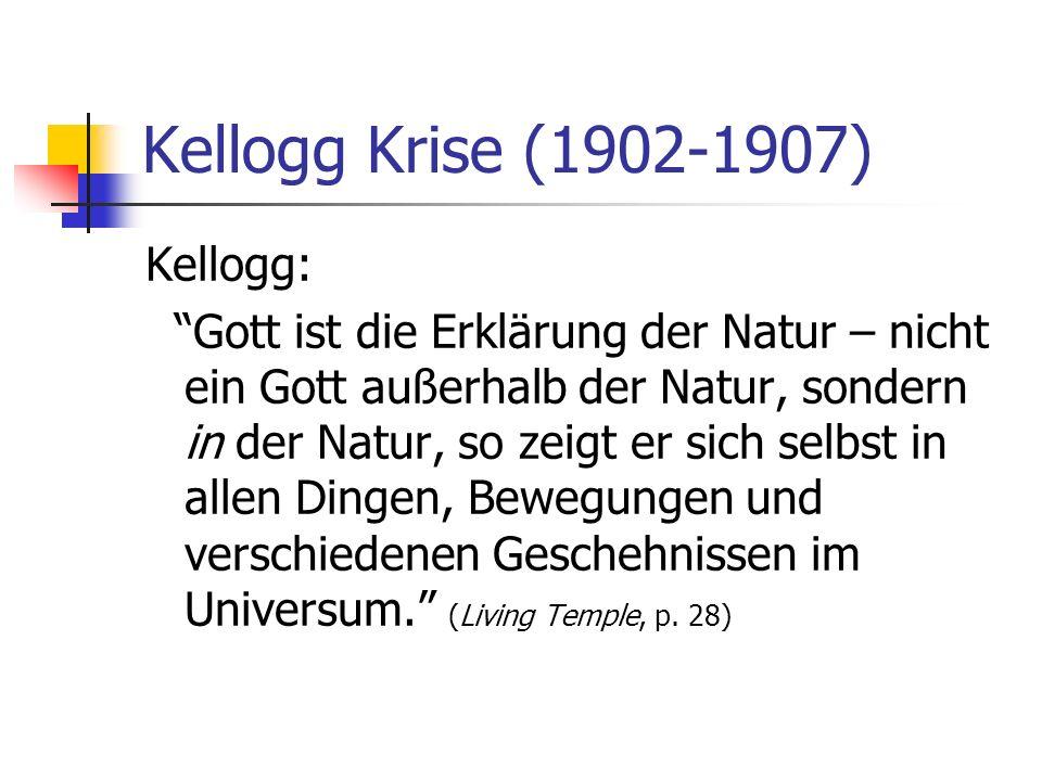 Kellogg Krise (1902-1907) Kellogg: Gott ist die Erklärung der Natur – nicht ein Gott außerhalb der Natur, sondern in der Natur, so zeigt er sich selbs