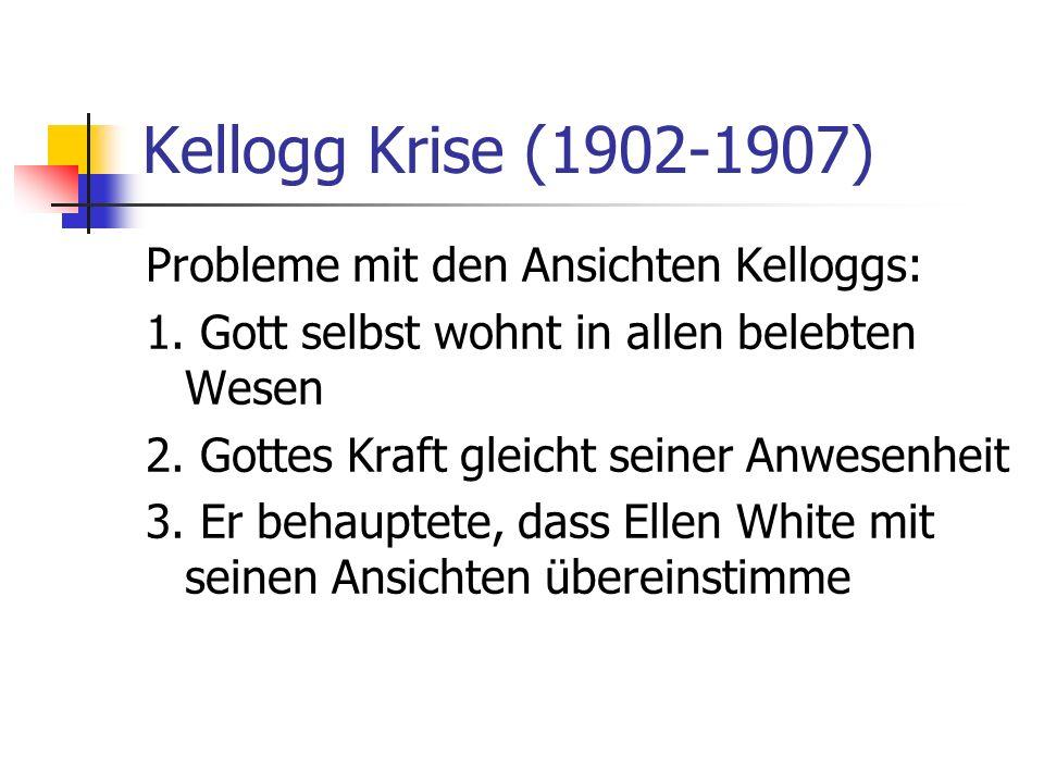 Kellogg Krise (1902-1907) Probleme mit den Ansichten Kelloggs: 1. Gott selbst wohnt in allen belebten Wesen 2. Gottes Kraft gleicht seiner Anwesenheit