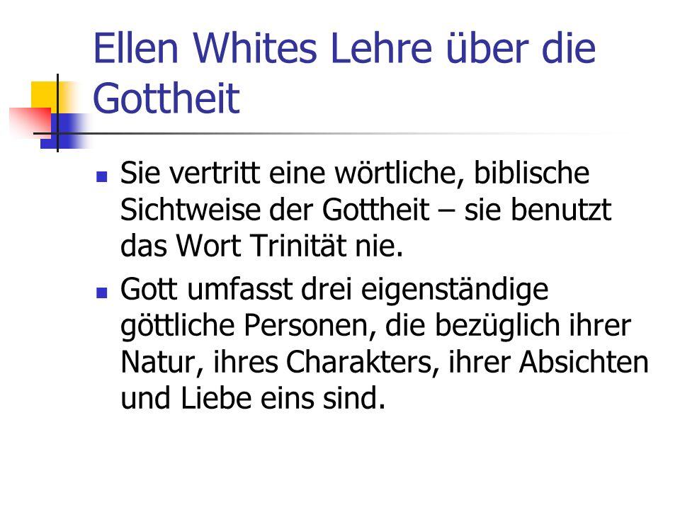 Ellen Whites Lehre über die Gottheit Sie vertritt eine wörtliche, biblische Sichtweise der Gottheit – sie benutzt das Wort Trinität nie. Gott umfasst