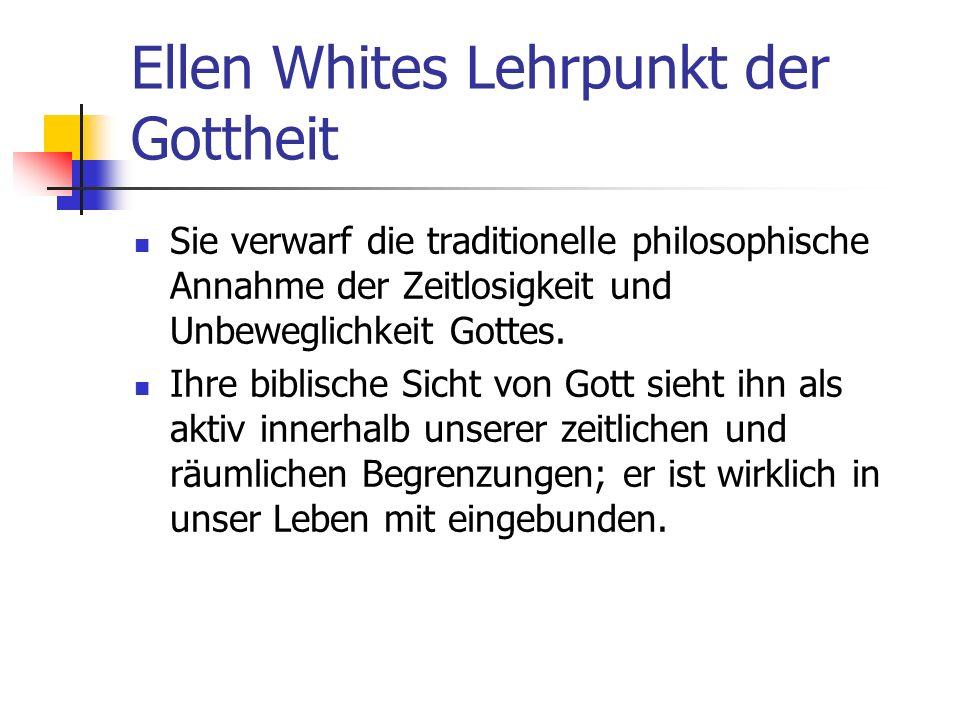 Ellen Whites Lehrpunkt der Gottheit Sie verwarf die traditionelle philosophische Annahme der Zeitlosigkeit und Unbeweglichkeit Gottes. Ihre biblische
