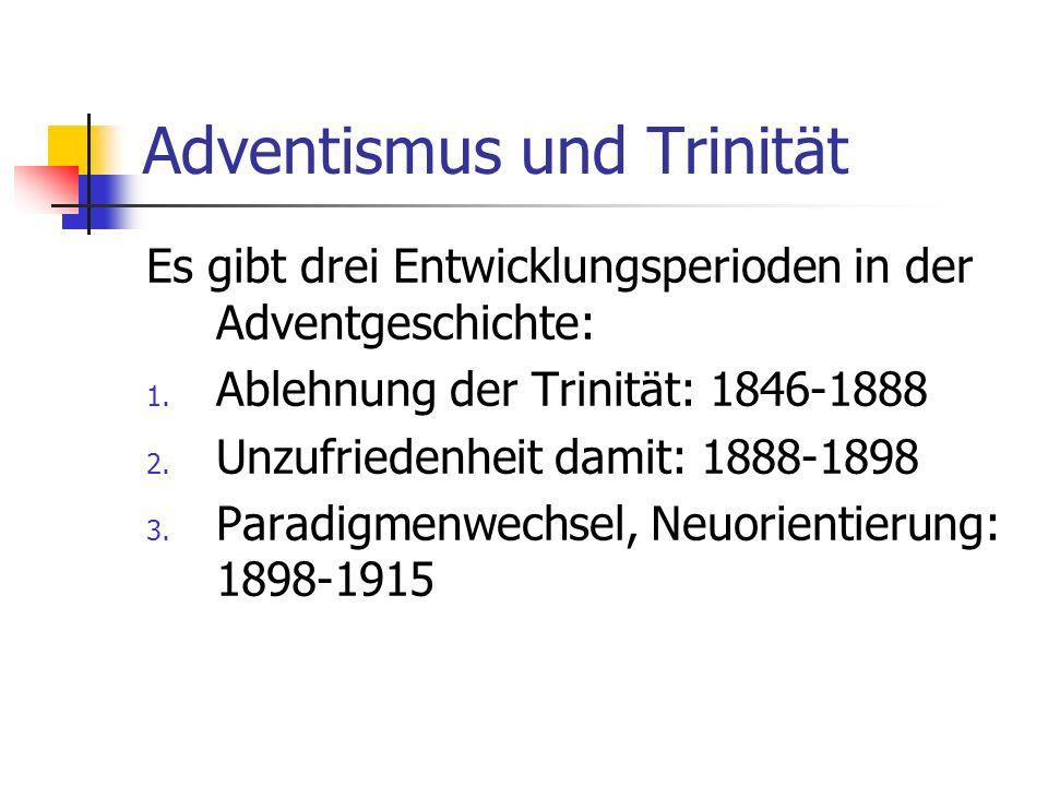 Adventismus und Trinität Es gibt drei Entwicklungsperioden in der Adventgeschichte: 1. Ablehnung der Trinität: 1846-1888 2. Unzufriedenheit damit: 188