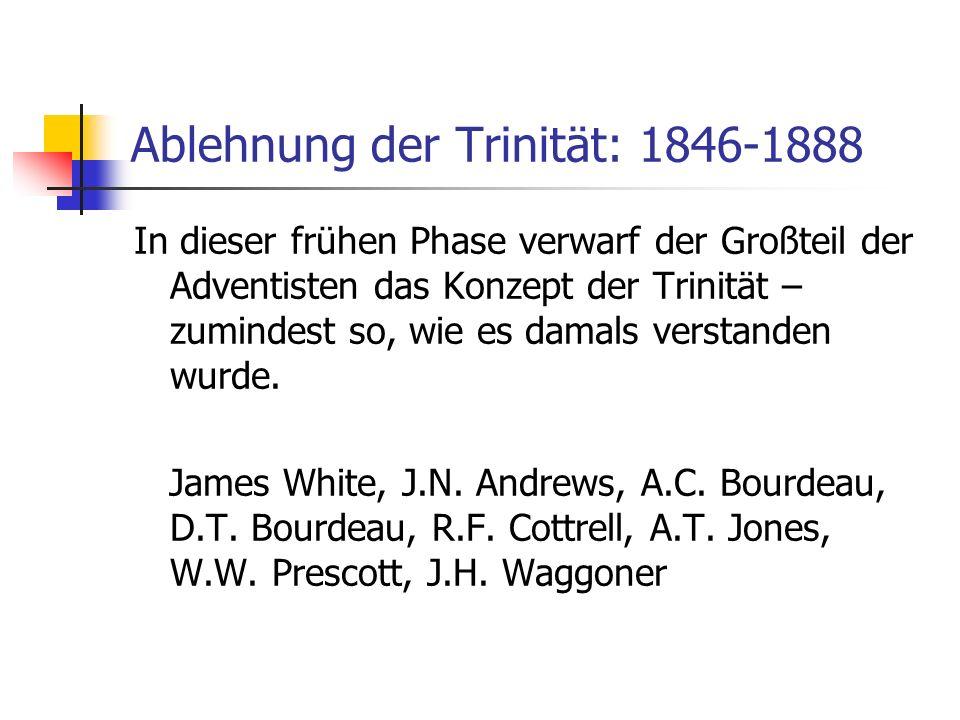 Ablehnung der Trinität: 1846-1888 In dieser frühen Phase verwarf der Großteil der Adventisten das Konzept der Trinität – zumindest so, wie es damals v