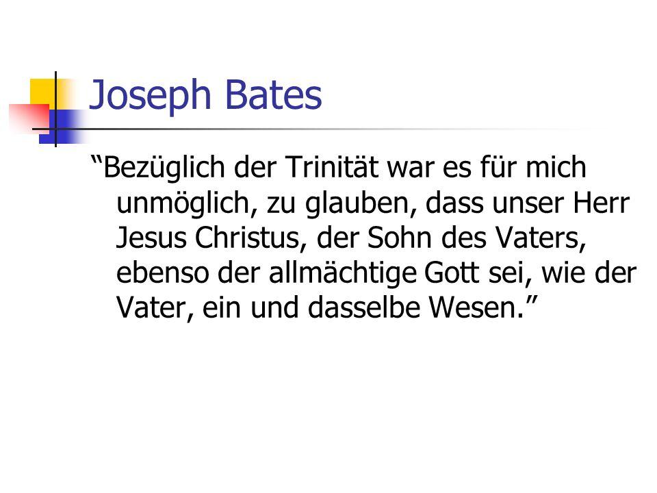 Joseph Bates Bezüglich der Trinität war es für mich unmöglich, zu glauben, dass unser Herr Jesus Christus, der Sohn des Vaters, ebenso der allmächtige