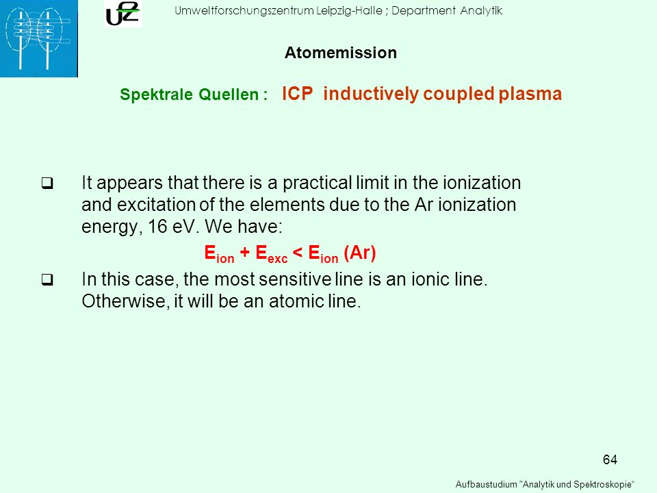 64 It appears that there is a practical limit in the ionization and excitation of the elements due to the Ar ionization energy, 16 eV. We have: E ion