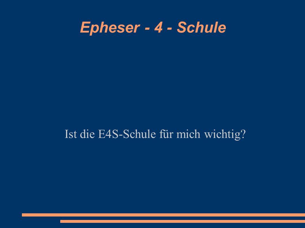Epheser - 4 - Schule Ist die E4S-Schule für mich wichtig?
