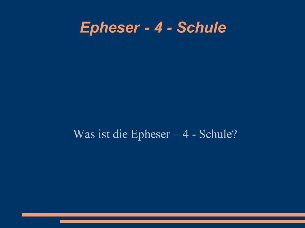 Epheser - 4 - Schule Was ist die Epheser – 4 - Schule?