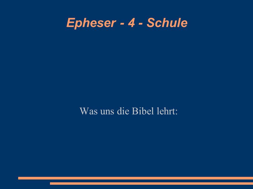 Epheser - 4 - Schule Was uns die Bibel lehrt: