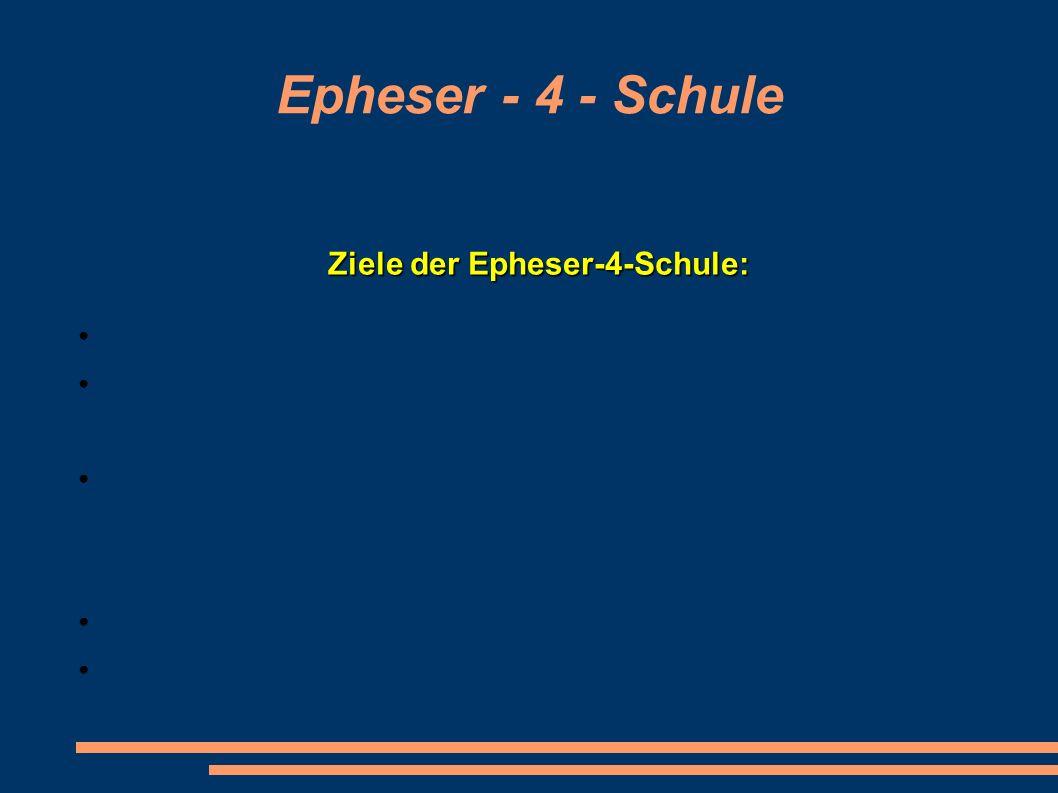 Epheser - 4 - Schule Ziele der Epheser-4-Schule: