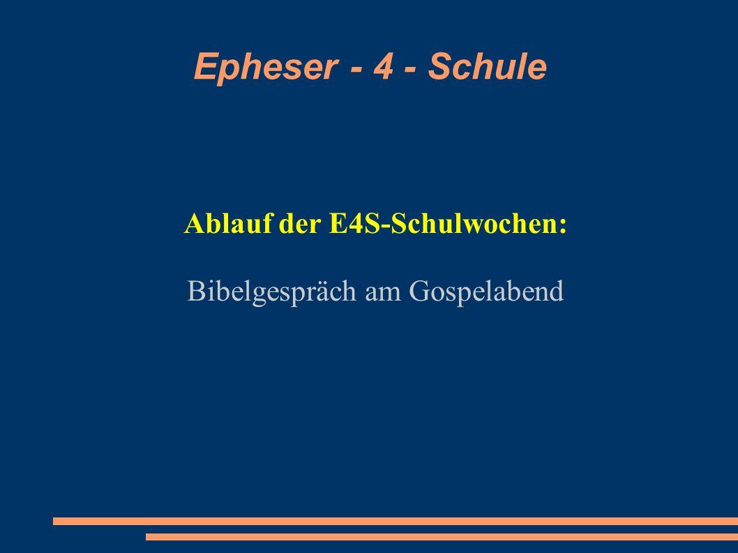 Epheser - 4 - Schule Ablauf der E4S-Schulwochen: Bibelgespräch am Gospelabend