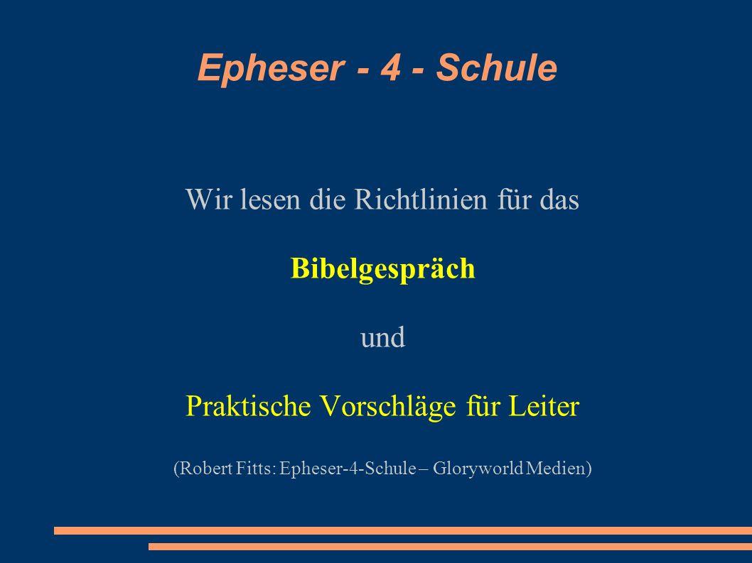 Epheser - 4 - Schule Wir lesen die Richtlinien für das Bibelgespräch und Praktische Vorschläge für Leiter (Robert Fitts: Epheser-4-Schule – Gloryworld